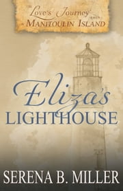 Love's Journey on Manitoulin Island: Eliza's Lighthouse (Book 4) ebook by Serena B. Miller