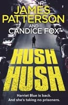 Hush Hush - (Harriet Blue 4) 電子書 by James Patterson, Candice Fox