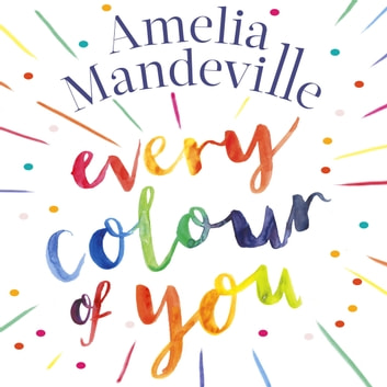 Every Colour of You - The gorgeous, heart-warming love story readers can't stop talking about audiobook by Amelia Mandeville