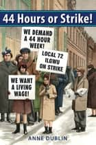 44 Hours or Strike! ebook by Anne Dublin