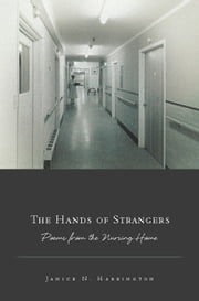 The Hands of Strangers - Poems from the Nursing Home ebook by Janice N. Harrington