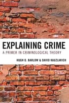 Explaining Crime ebook by Hugh D. Barlow,David Kauzlarich