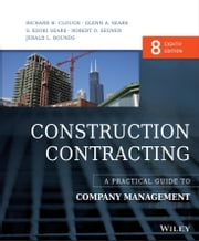 Construction Contracting - A Practical Guide to Company Management ebook by Richard H. Clough,Glenn A. Sears,S. Keoki Sears,Robert O. Segner,Jerald L. Rounds