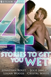 4 Stories to Get You Wet ebook by Jonathan Kollt,Logan Woods,Steam Books