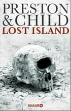 Lost Island - Expedition in den Tod eBook by Douglas Preston, Lincoln Child, Michael Benthack