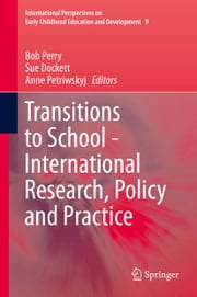 Transitions to School - International Research, Policy and Practice ebook by Bob Perry,Sue Dockett,Anne Petriwskyj