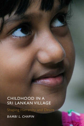 Childhood in a Sri Lankan Village - Shaping Hierarchy and Desire ebook by Bambi L. Chapin