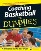 Coaching Basketball For Dummies ebook by The National Alliance For Youth Sports,Greg Bach
