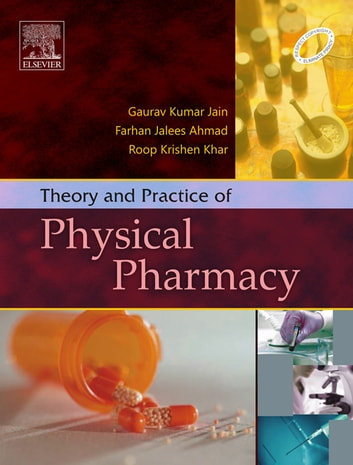 Theory and Practice of Physical Pharmacy - E-Book ebook by Gaurav Jain,Roop Krishen Khar,Farhan Jalees Ahmad