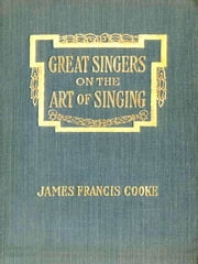 Great Singers on the Art of Singing ebook by James Francis Cooke