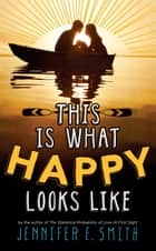 This Is What Happy Looks Like ebook by Jennifer E Smith