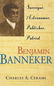 Benjamin Banneker: Surveyor, Astronomer, Publisher, Patriot ebook by Cerami, Charles