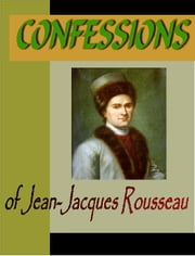 CONFESSIONS of Jean-Jacques Rousseau ebook by Rousseau, Jean-Jacques