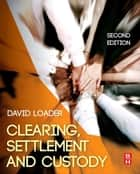 Clearing, Settlement and Custody ebook by David Loader