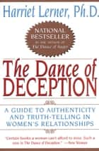 The Dance of Deception - Pretending and Truth-Telling in Women's ebook by Harriet Lerner