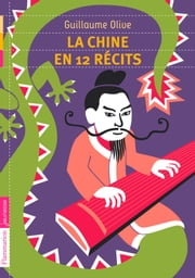 La Chine en 12 récits ebook by Guillaume Olive, Frédéric Sochard
