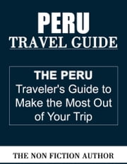 Peru Travel Guide ebook by The Non Fiction Author