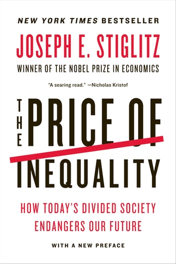 The Price of Inequality: How Today's Divided Society Endangers Our Future eBook by Joseph E. E. Stiglitz
