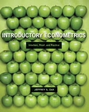 Introductory Econometrics - Intuition, Proof, and Practice ebook by Jeffrey Zax