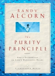 The Purity Principle - God's Safeguards for Life's Dangerous Trails ebook by Randy Alcorn