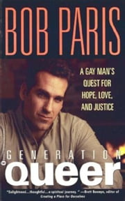 Generation Queer - A Gay Man's Quest for Hope, Love, and Justice ebook by Bob Paris