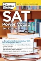 SAT Power Vocab, 2nd Edition - A Complete Guide to Vocabulary Skills and Strategies for the SAT ebook by Princeton Review