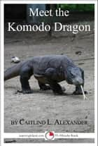 Meet the Komodo Dragon: A 15-Minute Book for Early Readers ebook by Caitlind L. Alexander