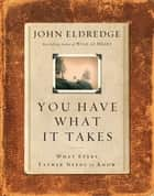 You Have What It Takes ebook by John Eldredge