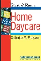 Start & Run a Home Daycare ebook by Catherine M. Pruissen