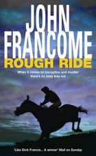 Rough Ride - A gripping racing thriller about a deadly web of corruption ebook by John Francome