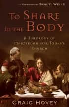 To Share in the Body ebook by Craig Hovey,Samuel Wells