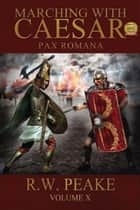 Marching With Caesar-Pax Romana ebook by R.W. Peake