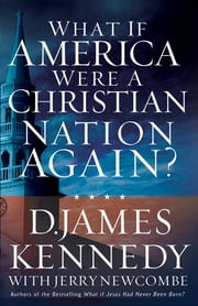 What If America Were a Christian Nation Again? ebook by D. James Kennedy,Jerry Newcombe
