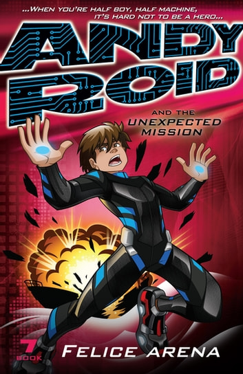 Andy Roid and the Unexpected Mission ebook by Felice Arena