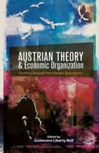 Austrian Theory and Economic Organization ebook by G. Nell