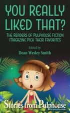 You Really Liked That? - Stories from Pulphouse Magazine ebook by Dean Wesley smith, Kent Patterson, Steve Perry,...