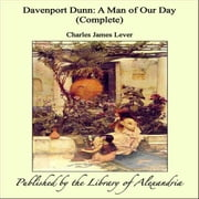 Davenport Dunn: A Man of Our Day (Complete) ebook by Charles James Lever