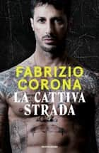 La cattiva strada ebook by Fabrizio Corona