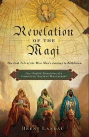 Revelation of the Magi - The Lost Tale of the Wise Men's Journey to Bethlehem ebook by Brent Landau