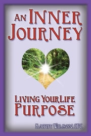 An Inner Journey: Living Your Life Purpose ebook by Kathy Wilson