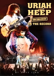 Uriah Heep - Uncensored On the Record ebook by Dave Ling