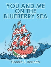 YOU AND ME ON THE BLUEBERRY SEA ebook by Connie J. Barretta