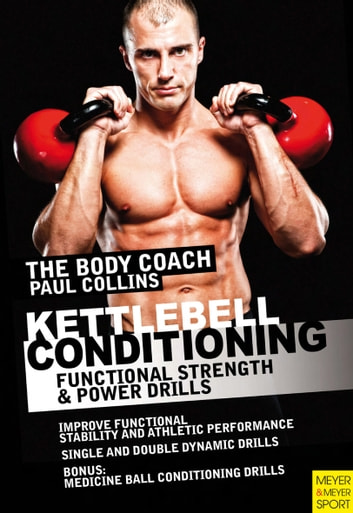 Kettlebell Conditioning - Functional Strength and Power Drills ebook by Paul Collins