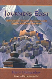 Journeys East - 20th Century Western Encounters with Eastern Religous Traditions ebook by Harry Oldmeadow