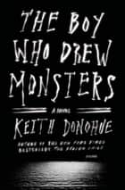 The Boy Who Drew Monsters ebook by Keith Donohue