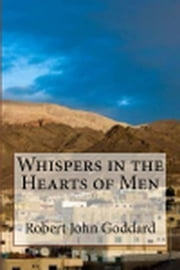 Whispers in the Hearts of Men ebook by Robert John Goddard