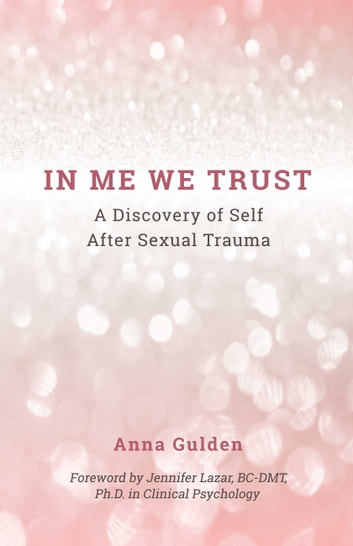 In Me We Trust - A Discovery of Self After Sexual Trauma ebook by Anna Gulden