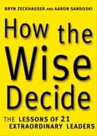 How the Wise Decide ebook by Aaron Sandoski,Bryn Zeckhauser