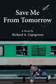 Save Me from Tomorrow ebook by Richard A. Capogrosso
