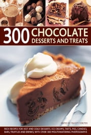 300 Chocolate Desserts and Treats ebook by : Felicity Forster